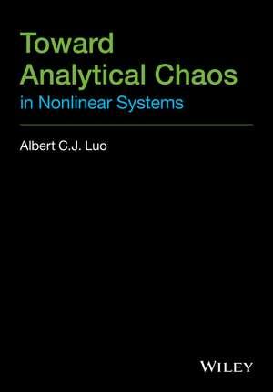 Toward Analytical Chaos in Nonlinear Systems de Albert C. J. Luo