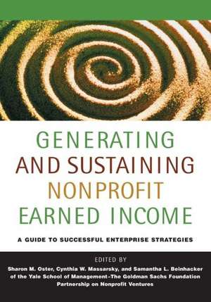 Generating and Sustaining Nonprofit Earned Income: A Guide to Successful Enterprise Strategies de Sharon M. Oster