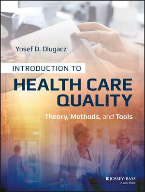 Introduction to Health Care Quality: Theory, Methods, and Tools de Yosef D. Dlugacz