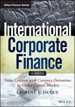 International Corporate Finance: Value Creation with Currency Derivatives in Global Capital Markets + Website de Laurent L. Jacque