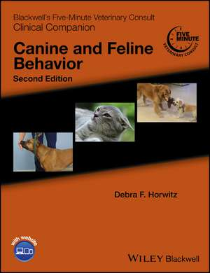 Blackwell′s Five–Minute Veterinary Consult Clinical Companion: Canine and Feline Behavior de Debra F. Horwitz