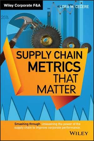 Supply Chain Metrics that Matter de Lora M. Cecere