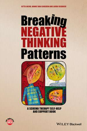 Breaking Negative Thinking Patterns: A Schema Therapy Self–Help and Support Book de Gitta Jacob