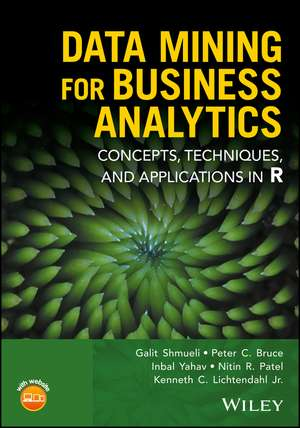 Data Mining for Business Analytics: Concepts, Techniques, and Applications in R de Galit Shmueli