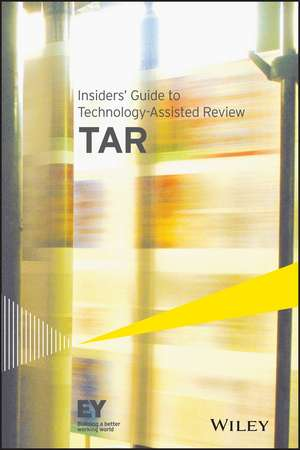 Insiders′ Guide to Technology–Assisted Review (TAR) de Ernst & Young LLP