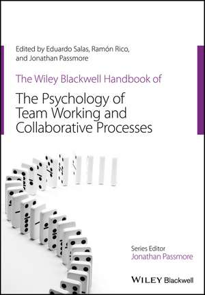 The Wiley–Blackwell Handbook of the Psychology of Team Working and Collaborative Processes