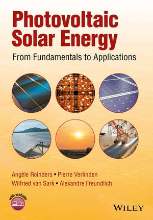 Photovoltaic Solar Energy: From Fundamentals to Applications de Angèle Reinders