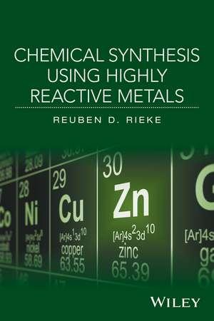 Chemical Synthesis Using Highly Reactive Metals de Reuben D. Rieke