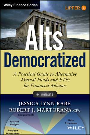 Alts Democratized: A Practical Guide to Alternative Mutual Funds and ETFs for Financial Advisors + Website de Jessica Lynn Rabe
