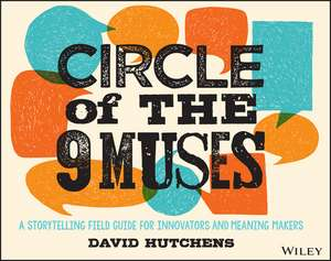 Circle of the 9 Muses: A Storytelling Field Guide for Innovators and Meaning Makers de David Hutchens