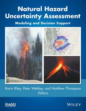 Natural Hazard Uncertainty Assessment: Modeling and Decision Support de Karin Riley