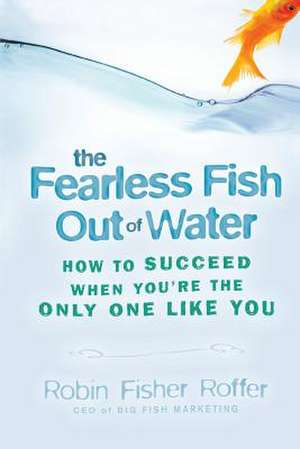 Fearless Fish Out of Water (Paper Pod) de Robin Fisher-Roffer