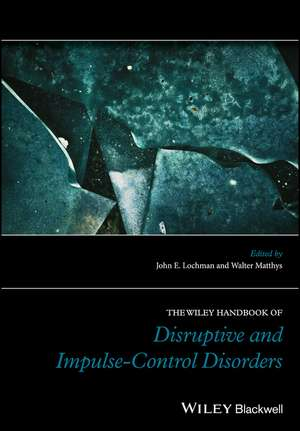 The Wiley Handbook of Disruptive and Impulse–Control Disorders