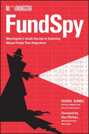 Fund Spy: Morningstar′s Inside Secrets to Selecting Mutual Funds that Outperform de Russel Kinnel