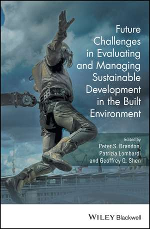 Future Challenges in Evaluating and Managing Sustainable Development in the Built Environment de Peter S. Brandon