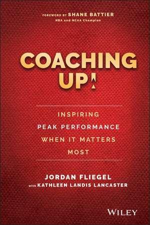 Coaching Up! Inspiring Peak Performance When It Matters Most