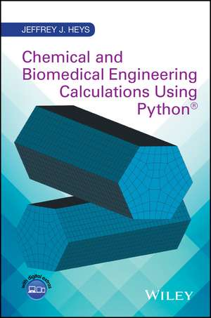 Chemical and Biomedical Engineering Calculations Using Python de Jeffrey J. Heys