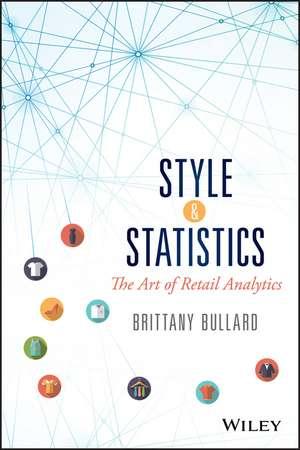 Style & Statistics: The Art of Retail Analytics de Brittany Bullard