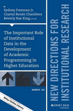 The Important Role of Institutional Data in the Development of Academic Programming in Higher Education: New Directions for Institutional Research, Number 168 de Sydney Freeman, Jr.