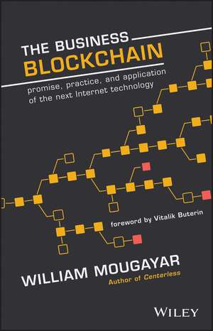 The Business Blockchain: Promise, Practice, and Application of the Next Internet Technology de William Mougayar