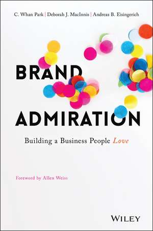 Brand Admiration: Building A Business People Love de C. Whan Park