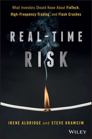 Real–Time Risk: What Investors Should Know About FinTech, High–Frequency Trading, and Flash Crashes de Irene Aldridge