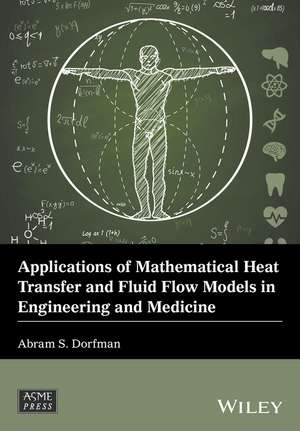 Applications of Mathematical Heat Transfer and Fluid Flow Models in Engineering and Medicine de Abram S. Dorfman