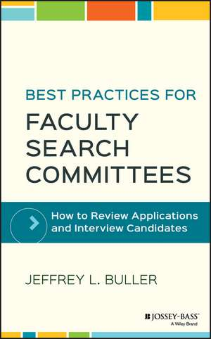 Best Practices for Faculty Search Committees: How to Review Applications and Interview Candidates de Jeffrey L. Buller
