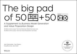 The Big Pad of 50 Blank, Extra–Large Business Model Canvases and 50 Blank, Extra–Large Value Proposition Canvases
