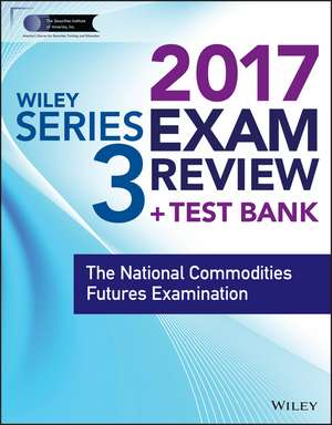 Wiley FINRA Series 3 Exam Review 2017: The National Commodities Futures Examination de Wiley
