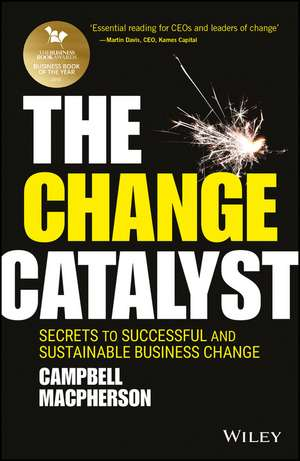 The Change Catalyst – Secrets to Successful and Sustainable Business Change