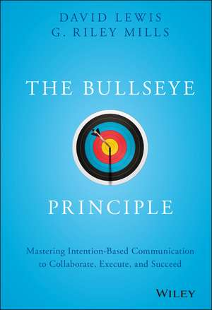 The Bullseye Principle: Mastering Intention–Based Communication to Collaborate, Execute, and Succeed de David Lewis