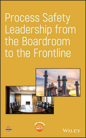 Process Safety Leadership from the Boardroom to the Frontline de CCPS (Center for Chemical Process Safety)