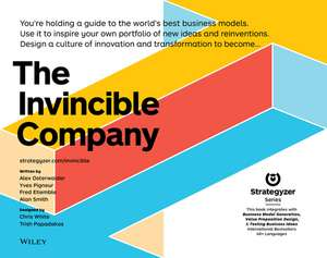 The Invincible Company: How to Constantly Reinvent Your Organization with Inspiration From the World′s Best Business Models de Alexander Osterwalder