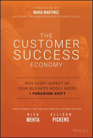 The Customer Success Economy: Why Every Aspect of Your Business Model Needs A Paradigm Shift de Nick Mehta