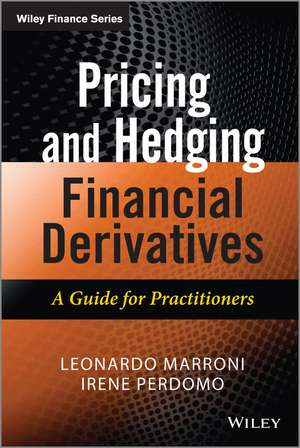 Pricing and Hedging Financial Derivatives: A Guide for Practitioners de Leonardo Marroni