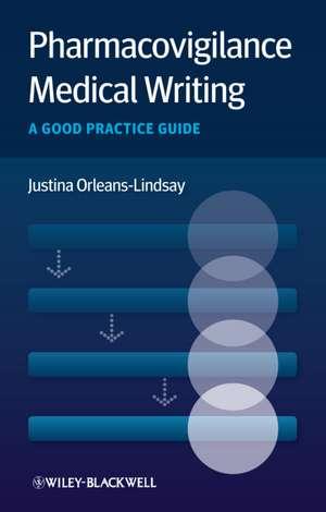 Pharmacovigilance Medical Writing: A Good Practice Guide de Justina Orleans–Lindsay