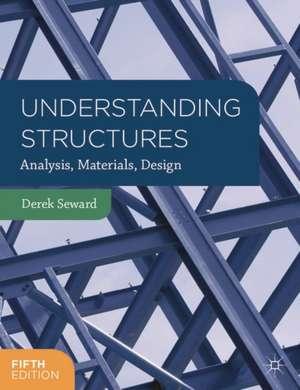 Understanding Structures: Analysis, Materials, Design de Derek Seward