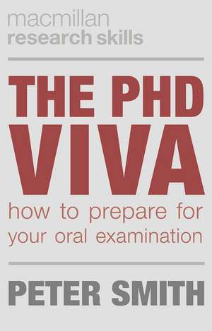 The PhD Viva: How to Prepare for Your Oral Examination de Peter Smith