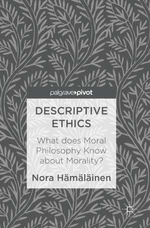 Descriptive Ethics: What does Moral Philosophy Know about Morality? de Nora Hämäläinen