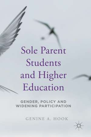 Sole Parent Students and Higher Education: Gender, Policy and Widening Participation de Genine A. Hook