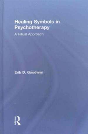 Healing Symbols in Psychotherapy de Erik D. Goodwyn