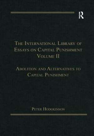 The International Library of Essays on Capital Punishment, Volume 2 de Peter Hodgkinson
