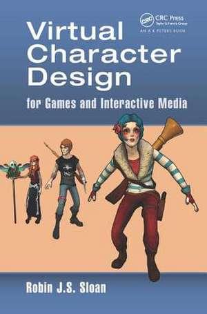 Virtual Character Design for Games and Interactive Media de Robin James Stuart Sloan