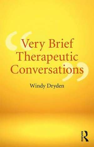 Very Brief Therapeutic Conversations de University of London) Dryden, Windy (Emeritus Professor of Psychotherapeutic Studies at Goldsmiths