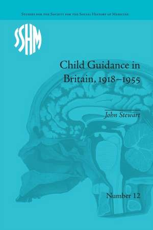 Child Guidance in Britain, 1918-1955: The Dangerous Age of Childhood