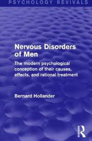 Nervous Disorders of Men (Psychology Revivals): The Modern Psychological Conception of Their Causes, Effects, and Rational Treatment