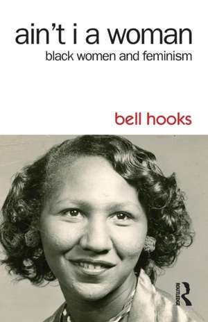 Ain't I a Woman:  Black Women and Feminism de Bell Hooks