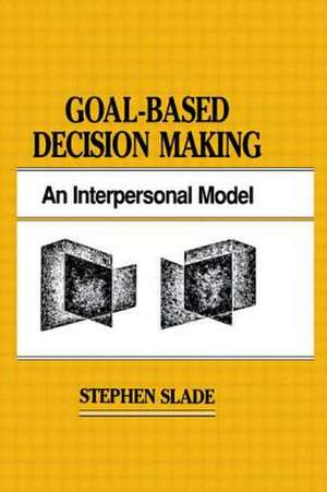 Goal-Based Decision Making de Stephen Slade