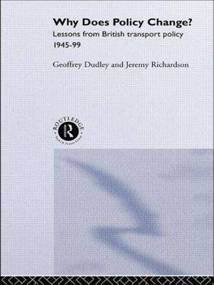 Why Does Policy Change?:  Lessons from British Transport Policy 1945-99 de Dr Geoffrey Dudley
